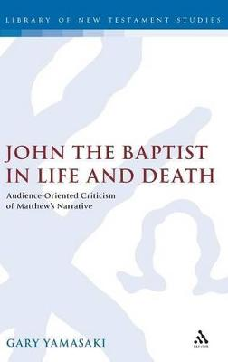 John the Baptist in Life and Death: Audience-oriented Criticism of Matthew's Narrative