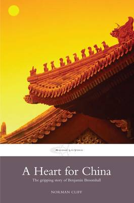 A Heart for China: The Gripping Story of Benjamin Broomhall