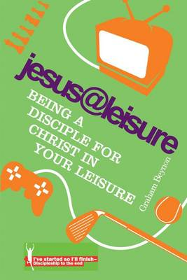 Jesus at Leisure: Being a Disciple for Christ in your Leisure