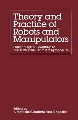 The Theory and Practice of Robots and Manipulators: Proceedings of Romansy '84: the Fifth CISM - IFToMM Symposium: 5th