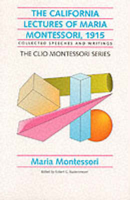 The California Lectures of Maria Montessori, 1915: Unpublished Speeches and Writings