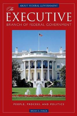 The Executive Branch of Federal Government: People, Process, and Politics