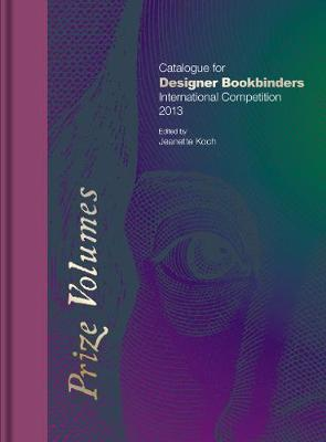 Prize Volumes: Catalogue for Designer Bookbinders International Competition 2013
