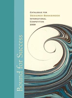 Bound for Success: Catalogue for Designer Bookbinders International Competition 2009