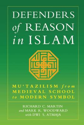Defenders of Reason in Islam: Mu'tazililism from Medieval School to Modern Symbol