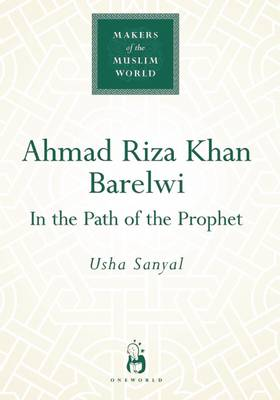 Ahmad Riza Khan Barelwi: In the Path of the Prophet