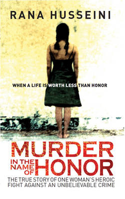 Murder in the Name of Honour: The True Story of One Woman's Heroic Fight Against an Unbelievable Crime