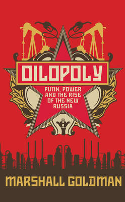 Oilopoly: Putin, Power and the Rise of the New Russia