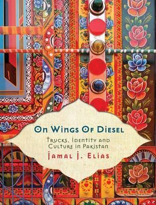 On Wings of Diesel: Trucks, Identity and Culture in Pakistan
