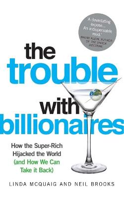The Trouble with Billionaires: How the Super-rich Hijacked the World (and How We Can Take it Back)