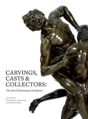 Carvings, Casts and Collectors: The Art of Renaissance Sculpture