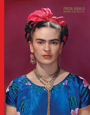 Frida Kahlo: Making Her Self Up
