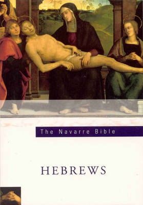 The Navarre Bible: In the Revised Standard Version and New Vulgate with a Commentary by Members of the Faculty of Theology of the University of Navarre: Epistle to the Hebrews