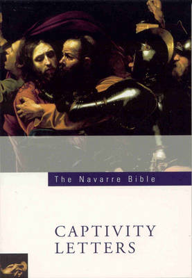The Navarre Bible: In the Revised Standard Version and New Vulgate with a Commentary by Members of the Faculty of Theology of the University of Navarre: St.Paul's Captivity Epistles