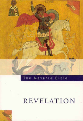 The Navarre Bible: In the Revised Standard Version and New Vulgate with a Commentary by Members of the Faculty of Theology of the University of Navarre: Book of Revelation