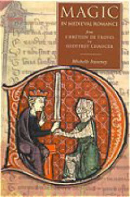 Magic in Medieval Romance: A Study of Selected Romances from Chretien De Troyes to Geoffrey Chaucer