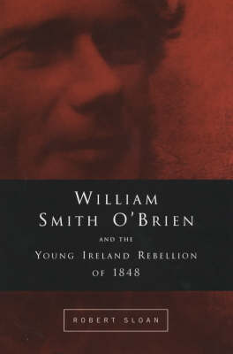 William Smith O'Brien and the Young Irelander Rebellion of 1848: The Road to Ballingarry