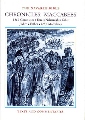 The Navarre Bible: In the Revised Standard Version and New Vulgate with a Commentary by Members of the Faculty of Theology of the University of Navarra: 1: Historical Books - Chronicles-Maccabees