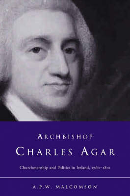 Archbishop Charles Agar: Churchmanship and Politics in Eighteenth-Century Ireland