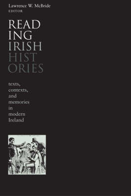 Reading Irish Histories: Texts, Contexts, and the Creation of National Memory: 1870-1922