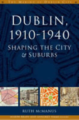 Dublin 1910-40: Shaping the City and Suburbs