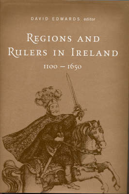 Regions and Rulers in Ireland, c.1100-c.1650