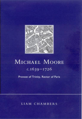 Michael Moore, C.1639-1726: Provost of Trinity, Rector of Paris