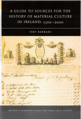 A Guide to the Sources for Irish Material Culture:1500-1900