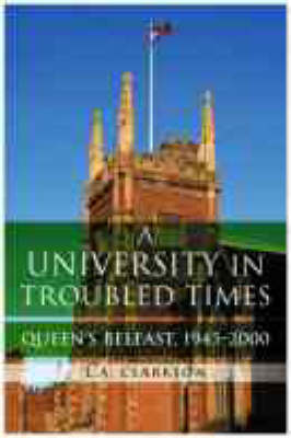 Queen's,Belfast,1945-2000: A University in Troubled Times