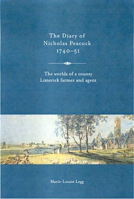The Diary of Nicholas Peacock, 1740-51: The Worlds of a County Limerick Farmer and Agent