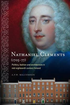 Nathaniel Clements (1705 - 77): Politics, Fashion and Architecture in Mid-Eighteenth Century Ireland