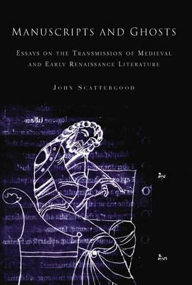 Manuscripts and Ghosts: Essays on the Transmission of Medieval Literature in England