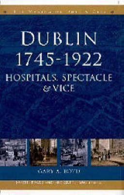 Dublin, 1745-1920: Hospitals, Spectacle and Vice