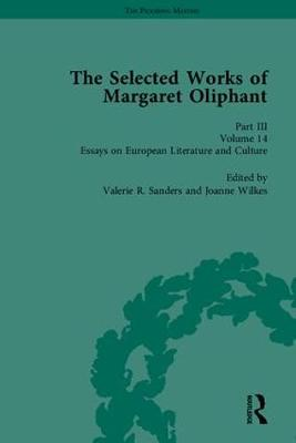 The Selected Works of Margaret Oliphant: Novellas and Shorter Fiction, Essays on Life-Writing and History, Essays on European Literature and Culture: Part III