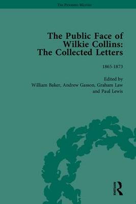 The Public Face of Wilkie Collins: The Collected Letters