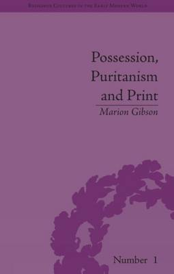 Possession, Puritanism and Print: Darrell, Harsnett, Shakespeare and the Elizabethan Exorcism Controversy