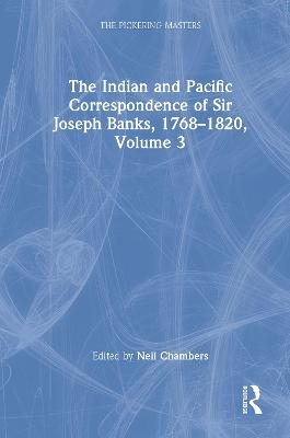 The Indian and Pacific Correspondence of Sir Joseph Banks, 1768-1820: v. 3