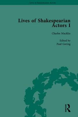 Lives of Shakespearian Actors: David Garrick, Charles Macklin and Margaret Woffington by Their Contemporaries: Part I