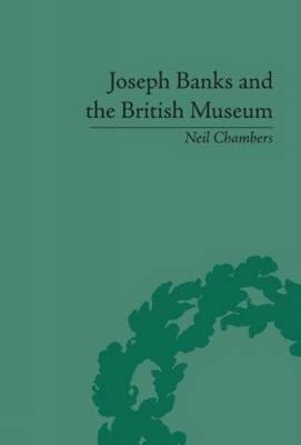 Joseph Banks and the British Museum: The World of Collecting 1770-1830