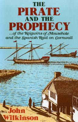 The Pirate and Prophecy: Of the Keigwins of Mousehole and the Spanish Raid on Cornwall