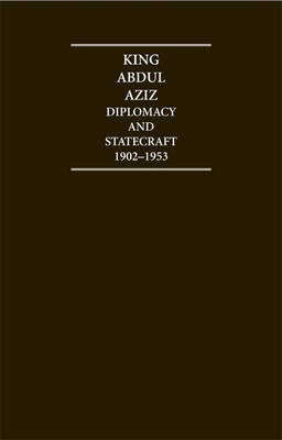 King Abdul Aziz 4 Volume Hardback Set: Diplomacy and Statecraft 1902-1953