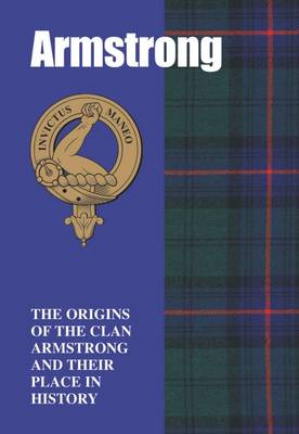 The Armstrongs: The Origins of the Clan Armstrong and Their Place in History