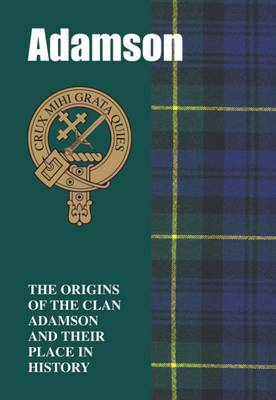 Adamson: The Origins of the Clan Adamson and Their Place in History