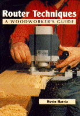 Router Techniques: A Woodworker's Guide