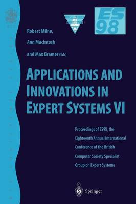 Applications and Innovations in Expert Systems VI: Proceedings of ES98, the Eighteenth Annual International Conference of the British Computer Society Specialist Group on Expert Systems, Cambridge, December 1998
