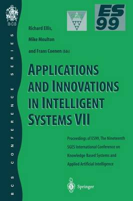 Applications and Innovations in Intelligent Systems VII: Proceedings of ES99, the Nineteenth SGES International Conference on Knowledge Based Systems and Applied Artificial Intelligence, Cambridge, December 1999