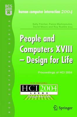 People and Computers XVIII - Design for Life: Proceedings of HCI 2004