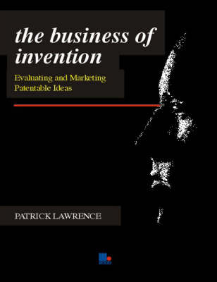 The Business of Invention: Evaluating and Marketing Patentable Ideas