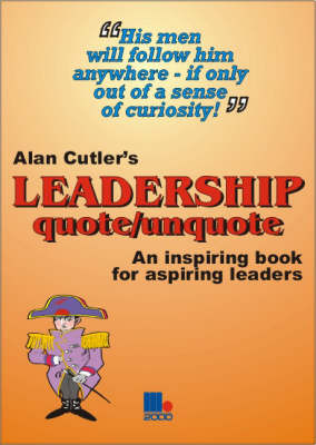 Alan Cutler's Leadership Quote/Unquote: An Inspiring Book for Aspiring Leaders