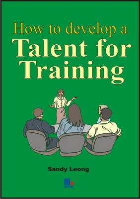 How to Develop a Talent for Training: A Very Practical Guide for Trainers